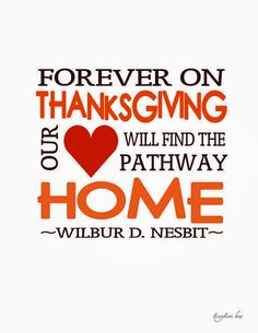 Forever on THANKSGIVING our HEART <3 will find the PATHWAY HOME. ~Wilbur D. Nesbit~