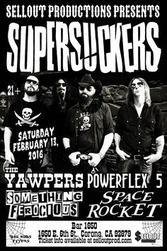 Feb 13  Supersuckers w/ The Yawpers & Something Ferocious live in Corona at Bar 1650  https://www.ticketfly.com/purchase/event/1019201/?utm_source=massplanner