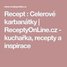 Recept : Celerové karbanátky | ReceptyOnLine.cz - kuchařka, recepty a inspirace
