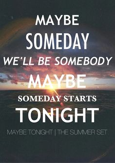 Maybe Tonight by the The Summer Set. I am so in love with this song.