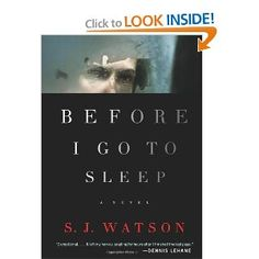 Before I Go To Sleep by S.J. Watson    If you are looking for a psychological thriller that will have you guessing until the very last page what is happening, then I have the book for you. This is the best thriller that I have read this year and can hardly believe that it is the author's first book.