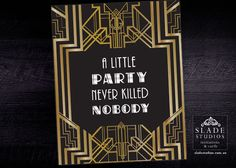 Great Gatsby Art Deco 1920s party signage gold and black. 'A little party never killed nobody' Quote. Printable. Instant Download. by SladeStudios on Etsy