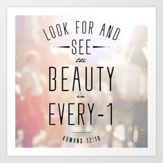 """Romans 12:18 """"Look for and see the beauty in everyone"""" Art Print by Pocket Fuel - $17.95"""