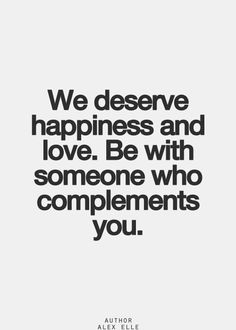 He compliments me perfectly...I tell him a all the time he is my opposite in every perfect way.