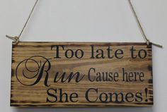 Rustic Wedding Sign Here Comes the Bride Too Late To Run Ring Bearer Flowergirl Ceremony Country
