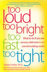 Too Loud, Too Bright, Too Fast, Too Tight: what to do if you are highly Sensitive or Sensory Defensive to an over stimulating world. There is a medical condition called Sensory Processing Disorder. Discussion & tips - From The Sensory Spectrum. Sensory Diet, Sensory Issues, Sensory Activities, Sensory Play, Autism Sensory, Sensory Book, Sensory Therapy, Counseling Activities, Speech Activities