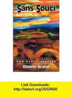 Sans Souci, and Other Stories (9780932379702) Dionne Brand , ISBN-10: 0932379702  , ISBN-13: 978-0932379702 ,  , tutorials , pdf , ebook , torrent , downloads , rapidshare , filesonic , hotfile , megaupload , fileserve