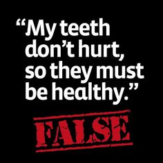 """My teeth don't hurt so they must be healthy."" FALSE! www.highsierradentalcare.com"