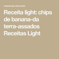 Receita light: chips de banana-da terra-assados   Receitas Light