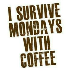 I survive Mondays with ✯ ♥ ✯ ♥ #coffee# ✯ ♥ ✯ ♥
