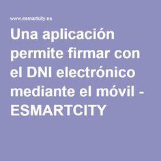 Una aplicación permite firmar con el DNI electrónico mediante el móvil - ESMARTCITY