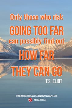 Only those who risk going too far can possibly find out how far they can go. - T.S. Eliot  #quotes #InspirationalQuotes