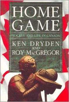 Home Game: Hockey and Life in Canada: Ken Dryden, Roy Macgregor: 9780771028724: Amazon.com: Books