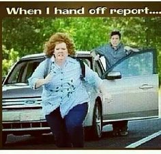 When I hand off report to the Night shift....