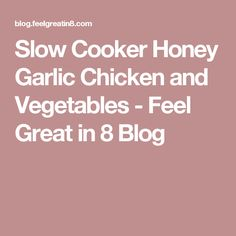 Slow Cooker Honey Garlic Chicken and Vegetables - Feel Great in 8 Blog