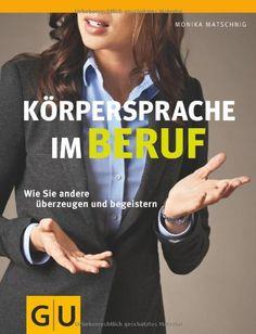 Körpersprache im Beruf: Wie Sie andere überzeugen und begeistern (GU Einzeltitel Lebenshilfe) von Monika Matschnig http://www.amazon.de/dp/383382381X/ref=cm_sw_r_pi_dp_zTSrub10W46P6