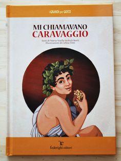 KIDS BOOKS: MI CHIAMAVANO CARAVAGGIO di Maria Noella Sichich Berti e Celina Elmi per FEDERIGHI EDIZIONI