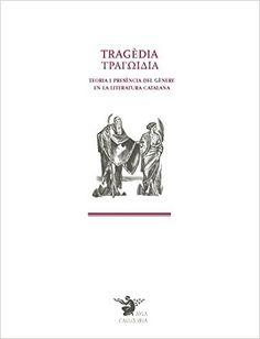 Tragèdia = [Tragōidia] : teoria i presència del gènere en la literatura catalana / edició a cura de Jordi Pujol Pardell i Meritxell Talavera i Muntané Publicación Barcelona : Universitat de Barcelona, Publicacions i Edicions, D.L. 2015