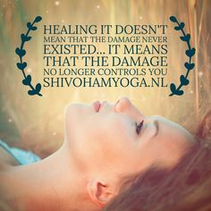 HEALING it doesn't mean that the damage never existed... It means that the damage no longer controls you <3 ॐ