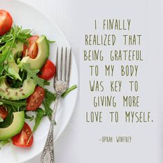 """I finally realized that being grateful to my body was key to giving more love to myself."" ~Oprah Winfrey.  Instead of trying to restrict, deny, and takeaway from yourself. Try adding something in. A dark green veggie, some seaweed, maybe some extra water or a calming herbal tea.   By adding something good in, you crowd the less healthy things out. Without restriction. Without 'dieting.' And that's always a good thing."