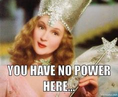 """""""You have no power here""""."""