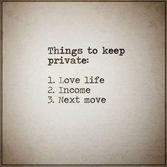 3 things to keep private: 1. Love Life 2. Income 3. Next Move  via (ThinkPozitive.com)