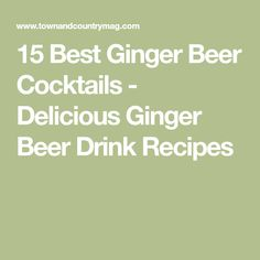 15 Best Ginger Beer Cocktails - Delicious Ginger Beer Drink Recipes