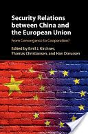 Security relations between China and the European Union : from convergence to cooperation? / [edited by] Emil J. Kirchner (University of Essex), Thomas Christiansen (Maastrich University), Han Dorussen (University of Essex)