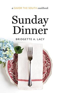 Sunday Dinner: a Savor the South® cookbook (Savor the South Cookbooks) by Bridgette A. Lacy