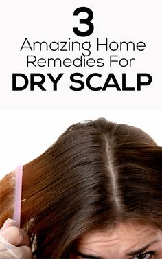 3 Amazing Home Remedies For Dry Scalp