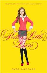 Pretty little liars. Yes there were books before the show
