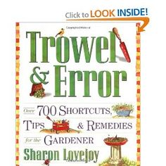 Trowel and Error: Over 700 Tips, Remedies and Shortcuts for the Gardener --- http://www.amazon.com/Trowel-Error-Remedies-Shortcuts-Gardener/dp/0761126325/?tag=pintrest01-20
