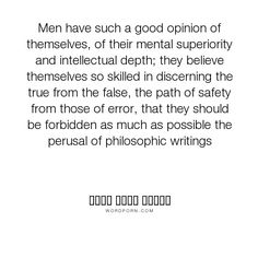 "???? ???? ????? - ""Men have such a good opinion of themselves, of their mental superiority and intellectual..."". philosophy"
