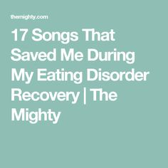 17 Songs That Saved Me During My Eating Disorder Recovery   The Mighty