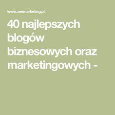 40 najlepszych blogów biznesowych oraz marketingowych -