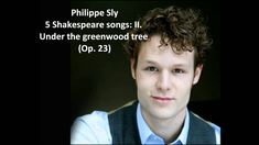 """Philippe Sly: The complete """"5 Shakespeare songs Op. 23"""" (Quilter)"""