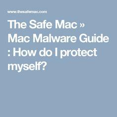 The Safe Mac  » Mac Malware Guide : How do I protect myself?