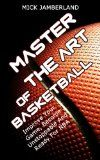 Free Kindle Book -  [Sports & Outdoors][Free] Master The Art Of Basketball: Improve Your Game, Become Unstoppable And Ready For NBA (Shooting, Techniques, Tactics, Drills Book 1) Check more at http://www.free-kindle-books-4u.com/sports-outdoorsfree-master-the-art-of-basketball-improve-your-game-become-unstoppable-and-ready-for-nba-shooting-techniques-tactics-drills-book-1/