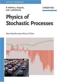 Physics of Stochastic Processes / Reinhard Mahnke, Jevgenijs Kaupuzs and Ihor Lubashevsky. / QC 20.7.S8 M16