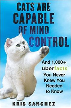 ISBN-13: 978-0062441164 Cats Are Capable of Mind Control, Kris Sanchez, 7/18/16