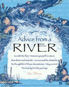 Advice from a River Poster - Advice from Nature - Reflections Gallery Advice Quotes, Words Quotes, Wise Words, Me Quotes, Sayings, River Quotes, Nature Quotes, Spirit Guides, Good Advice