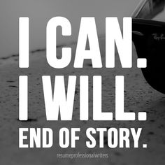 "'I can. I will. End of Story.""  #resumeprofessionalwriters #resume #writer #career #jobsearch #inspiration #qotd #quoteoftheday #success #motivation"