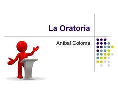 La Oratoria, La Elocuencia y la Dicción by Anibal_Coloma via authorSTREAM