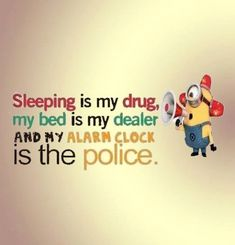 I take drugs every morning and... - Minions, Quotes, Sayings