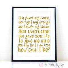 How Can It Be, Lauren Daigle, Christian Lyrics, Hand Lettered Art Print, Gold Lettering, Worship Song, Christian Wall Art, Hand Lettering by LeMarigny on Etsy https://www.etsy.com/listing/235691124/how-can-it-be-lauren-daigle-christian