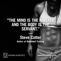 """The mind is the master and the body is the servant."" – Steve Cotter, Author of ""Kettlebell Training"" #kettlebelltraining #kettlebell #kettlebells #strengthtraining #strengthandconditioning #training #trainer #personaltrainer #conditioning #sports #performance #athletes #athletic #coaching #coach"