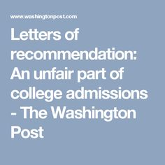 Letters of recommendation: An unfair part of college admissions - The Washington Post