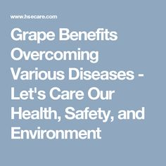 Grape Benefits Overcoming Various Diseases - Let's Care Our Health, Safety, and Environment