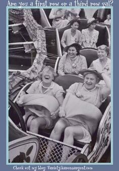 Choose to be a first row gal!! :-)  Read: How To Have JOY - Guaranteed!  #Joy #Peace #Love #Laugh #Depression