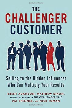 The Challenger Customer: Selling to the Hidden Influencer Who Can Multiply Your Results by Brent Adamson http://www.amazon.com/dp/1591848156/ref=cm_sw_r_pi_dp_Ijv-wb0MRMRYM